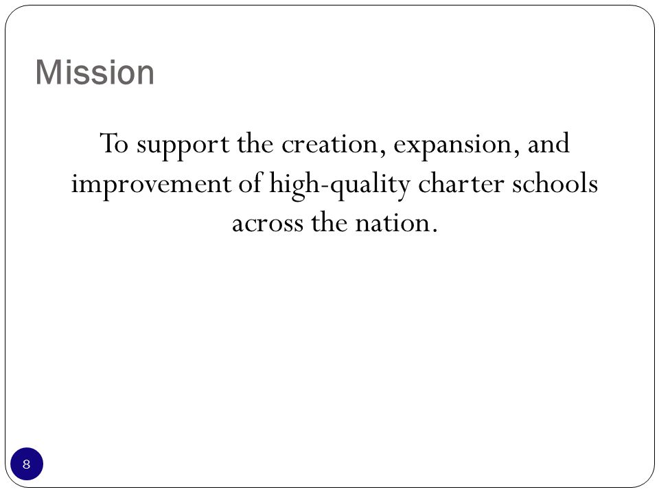 Mission To support the creation, expansion, and improvement of high-quality charter schools across the nation.