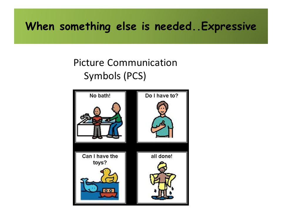 When something else is needed..Expressive Picture Communication Symbols (PCS)