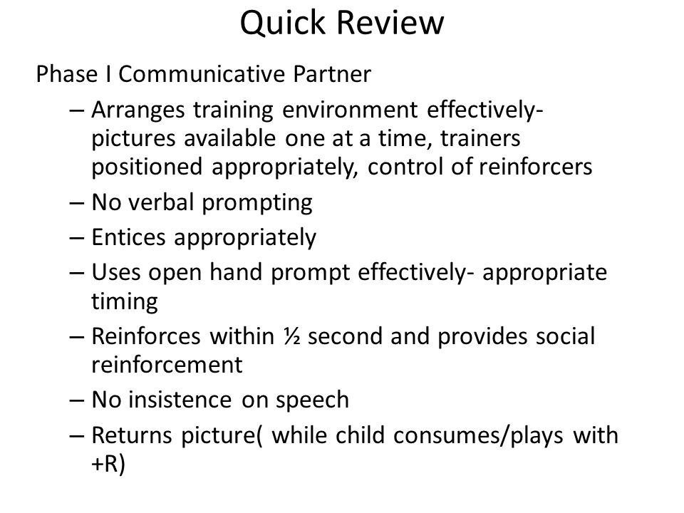 Quick Review Phase I Communicative Partner – Arranges training environment effectively- pictures available one at a time, trainers positioned appropri