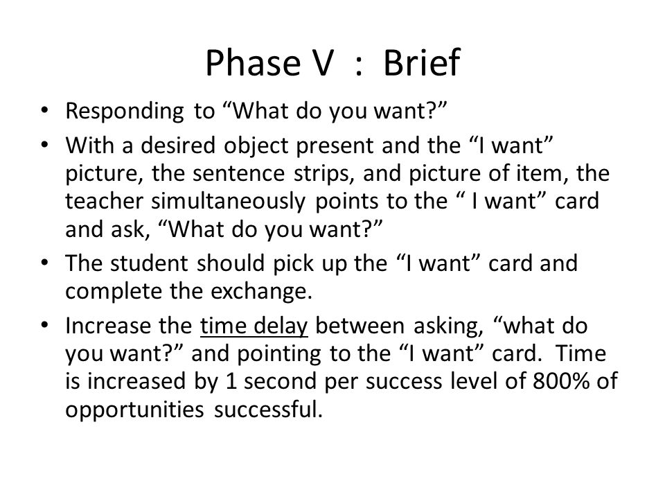 """Phase V : Brief Responding to """"What do you want?"""" With a desired object present and the """"I want"""" picture, the sentence strips, and picture of item, th"""