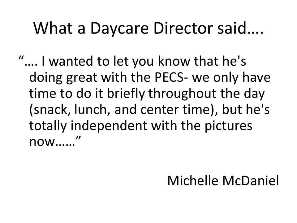 """What a Daycare Director said…. """"…. I wanted to let you know that he's doing great with the PECS- we only have time to do it briefly throughout the day"""