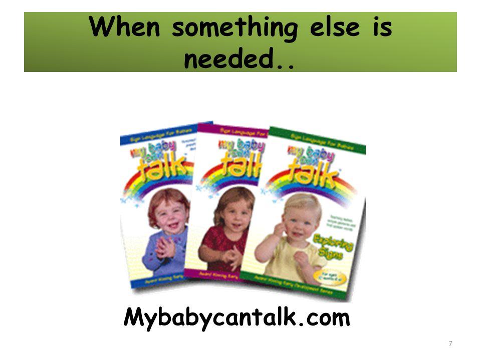 When something else is needed.. 7 Mybabycantalk.com