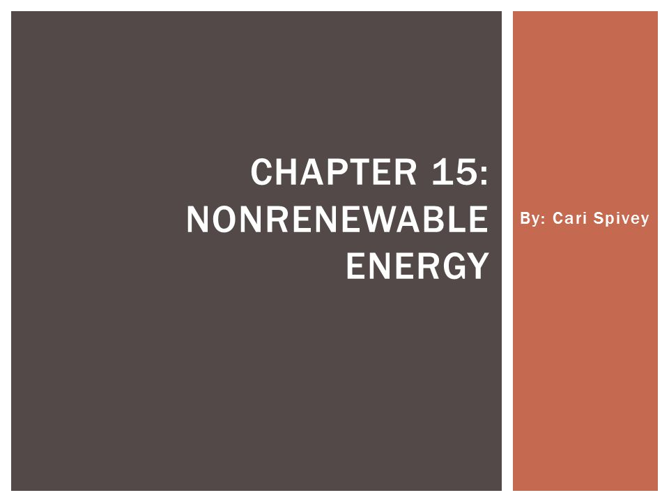 By: Cari Spivey CHAPTER 15: NONRENEWABLE ENERGY