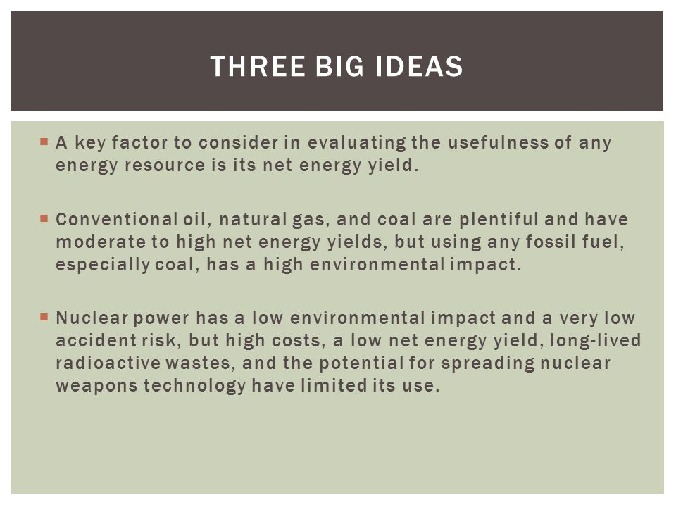  A key factor to consider in evaluating the usefulness of any energy resource is its net energy yield.  Conventional oil, natural gas, and coal are