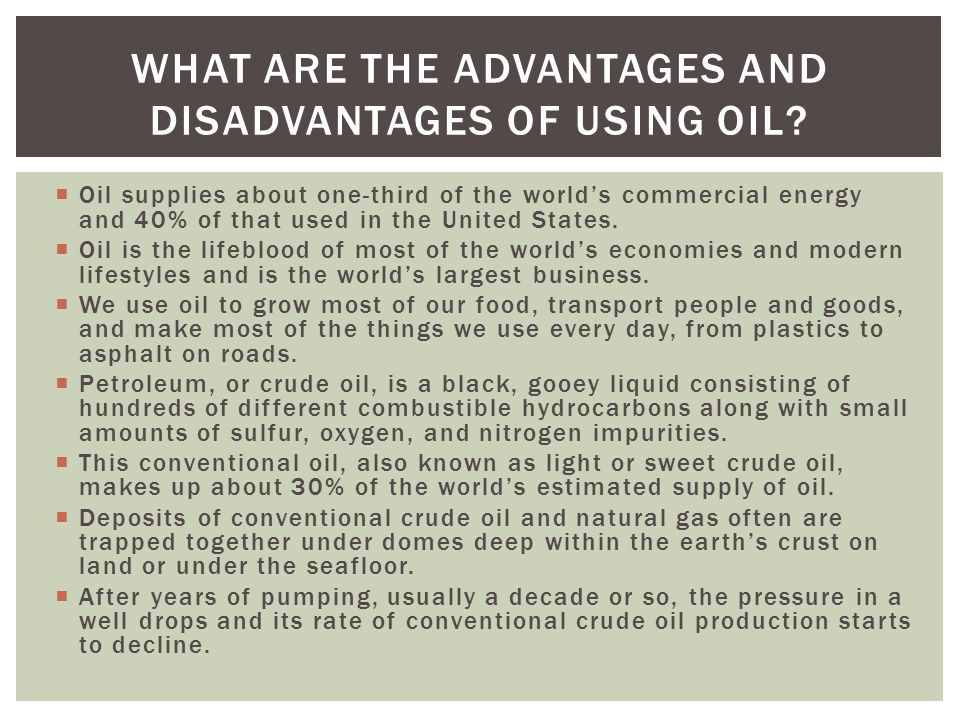  Oil supplies about one-third of the world's commercial energy and 40% of that used in the United States.  Oil is the lifeblood of most of the world