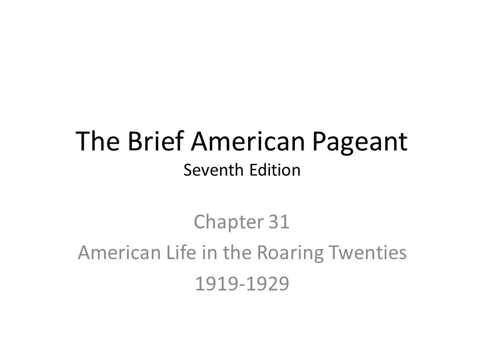 The Brief American Pageant Seventh Edition Chapter 31 American Life in the Roaring Twenties 1919-1929