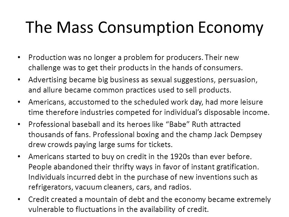 The Mass Consumption Economy Production was no longer a problem for producers.