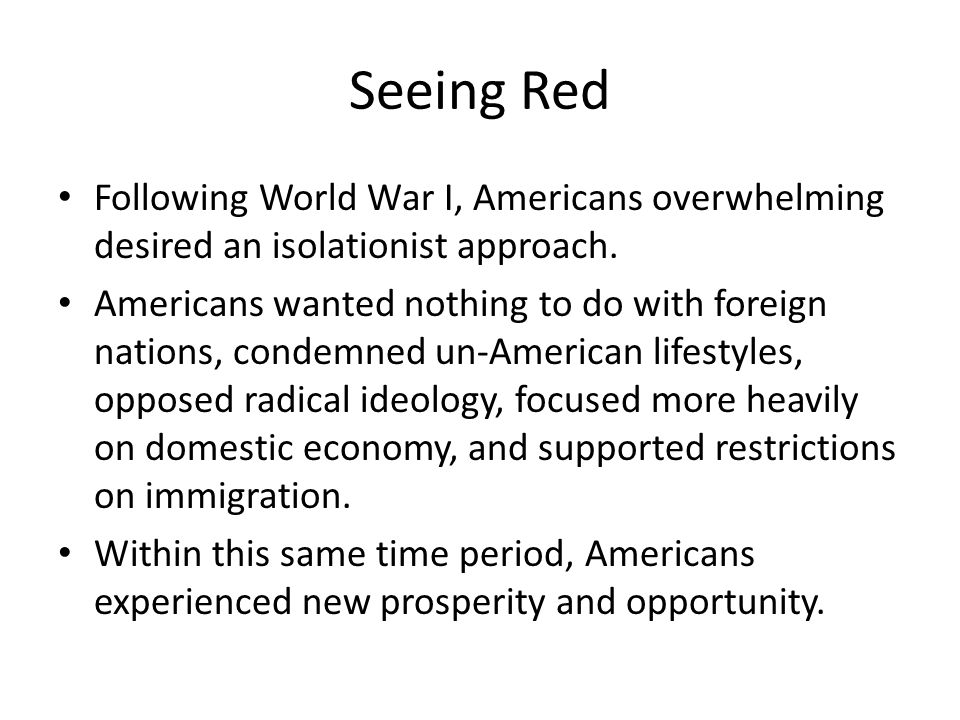 Seeing Red Following World War I, Americans overwhelming desired an isolationist approach.