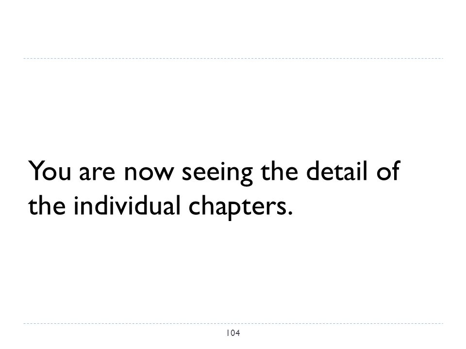 You are now seeing the detail of the individual chapters. 104