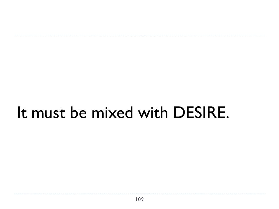 It must be mixed with DESIRE. 109