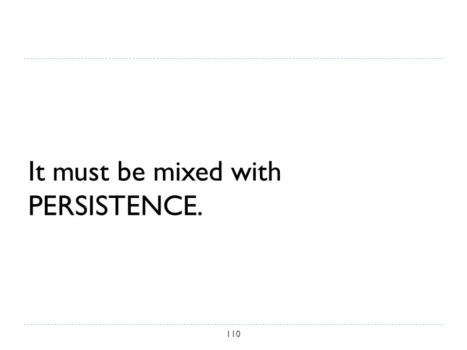 It must be mixed with PERSISTENCE. 110