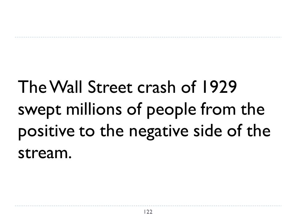 The Wall Street crash of 1929 swept millions of people from the positive to the negative side of the stream.