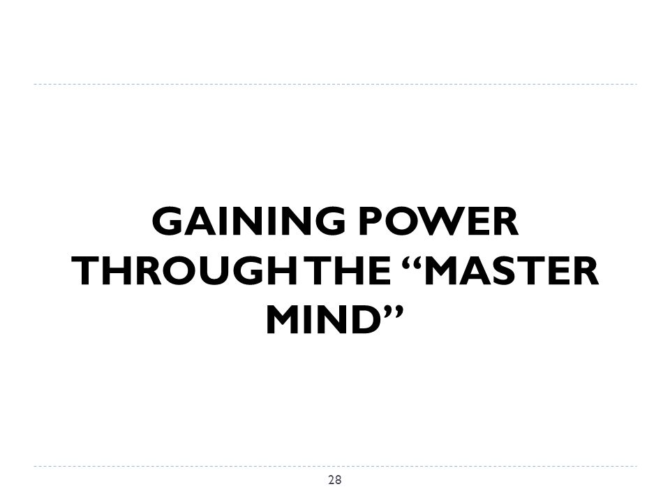GAINING POWER THROUGH THE MASTER MIND 28