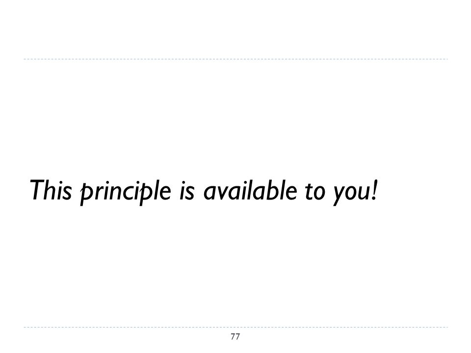 This principle is available to you! 77