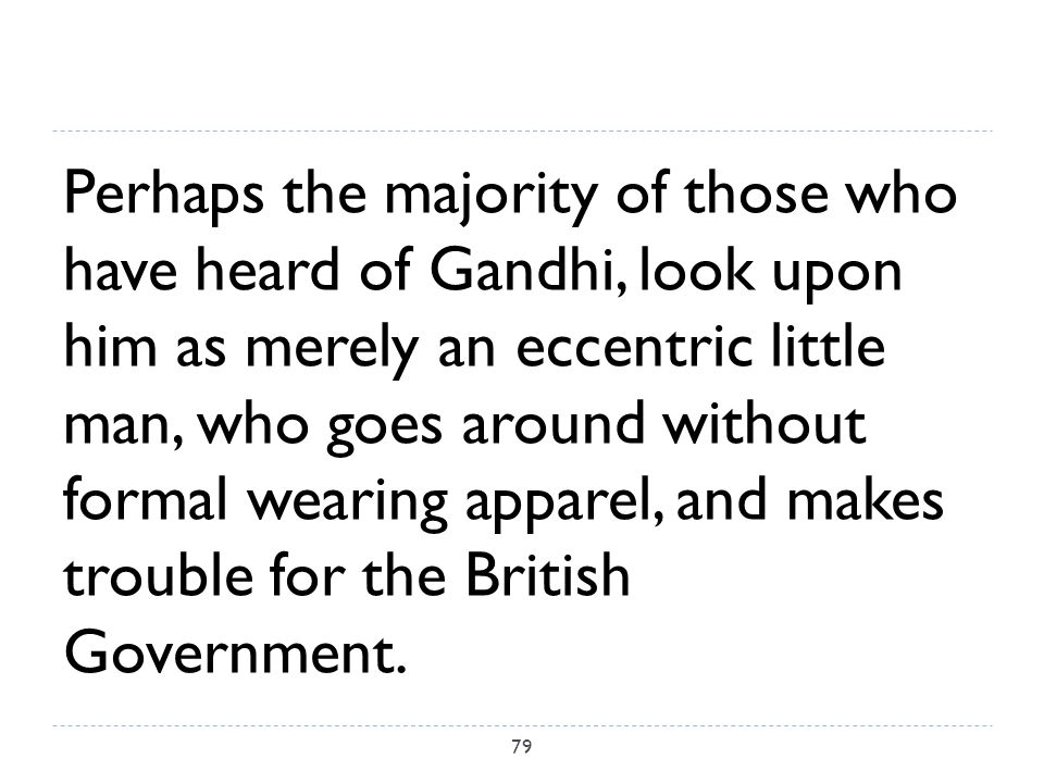 Perhaps the majority of those who have heard of Gandhi, look upon him as merely an eccentric little man, who goes around without formal wearing apparel, and makes trouble for the British Government.