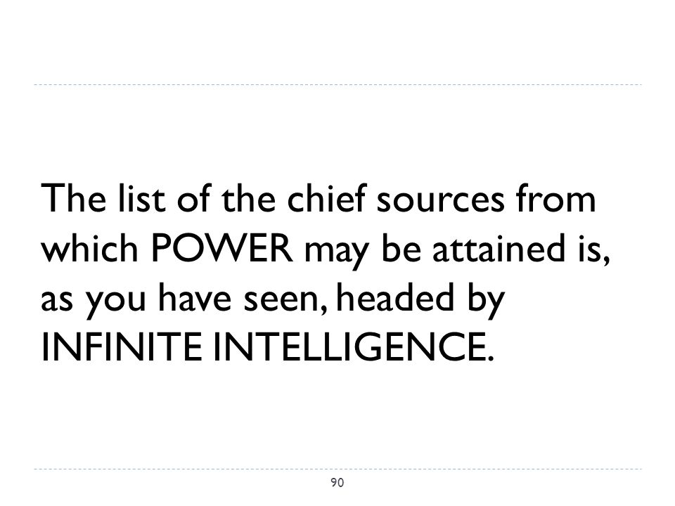 The list of the chief sources from which POWER may be attained is, as you have seen, headed by INFINITE INTELLIGENCE.
