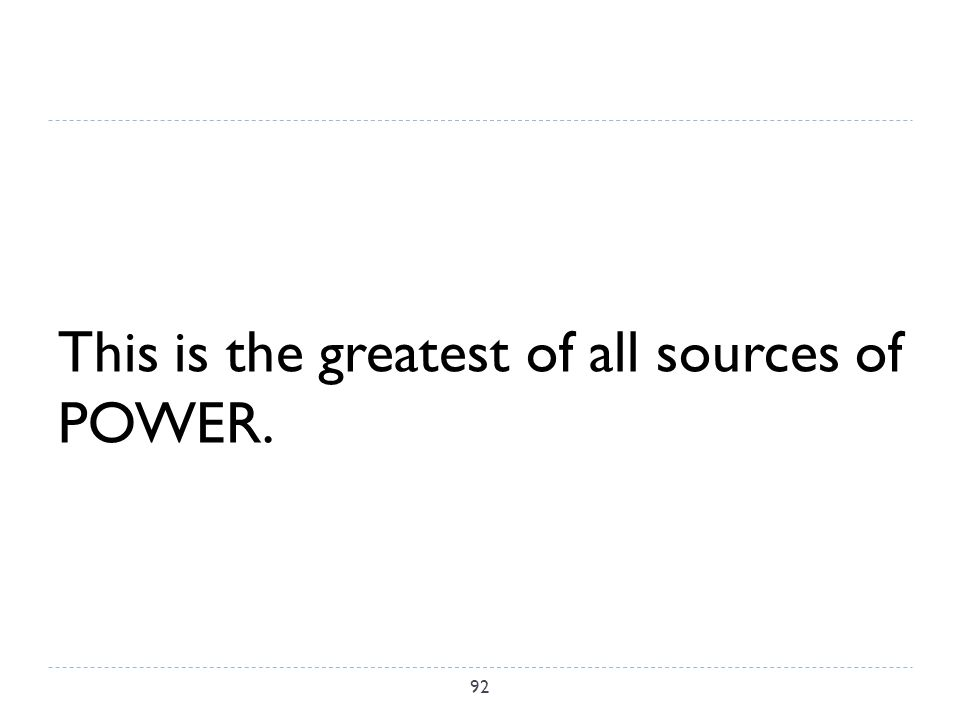 This is the greatest of all sources of POWER. 92