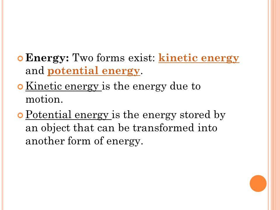 Energy: Two forms exist: kinetic energy and potential energy.
