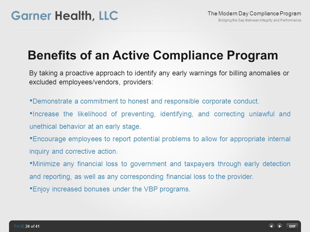 PAGE: The Modern Day Compliance Program Bridging the Gap Between Integrity and Performance Benefits of an Active Compliance Program Demonstrate a commitment to honest and responsible corporate conduct.