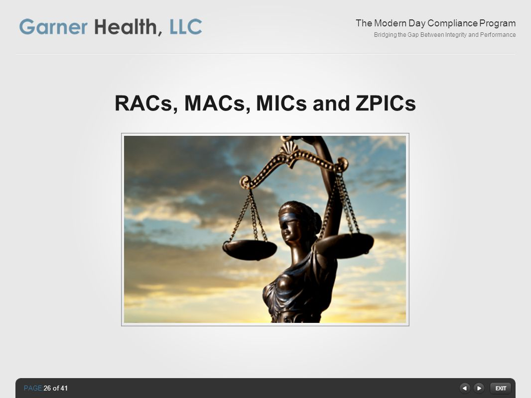 PAGE: The Modern Day Compliance Program Bridging the Gap Between Integrity and Performance RACs, MACs, MICs and ZPICs 26 of 41