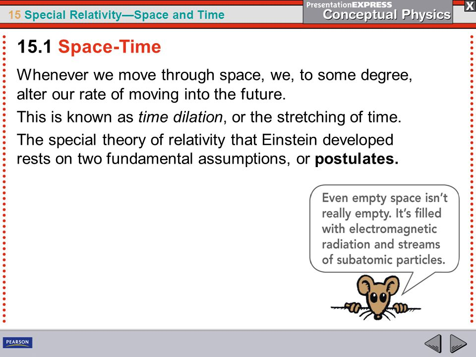 15 Special Relativity—Space and Time Whenever we move through space, we, to some degree, alter our rate of moving into the future.