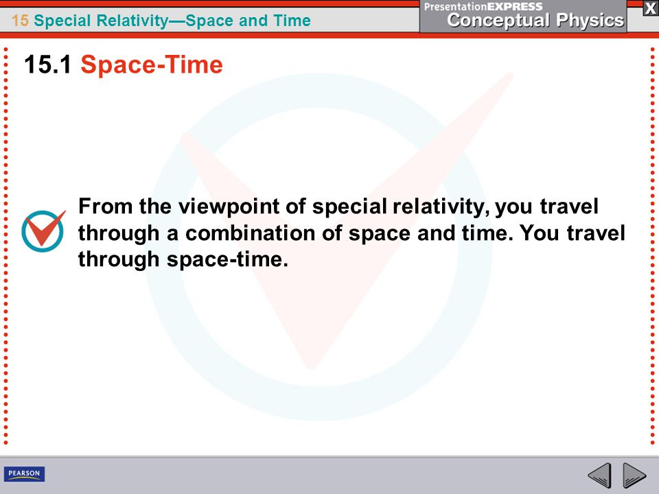 15 Special Relativity—Space and Time From the viewpoint of special relativity, you travel through a combination of space and time.