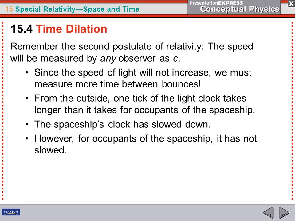 15 Special Relativity—Space and Time Remember the second postulate of relativity: The speed will be measured by any observer as c.