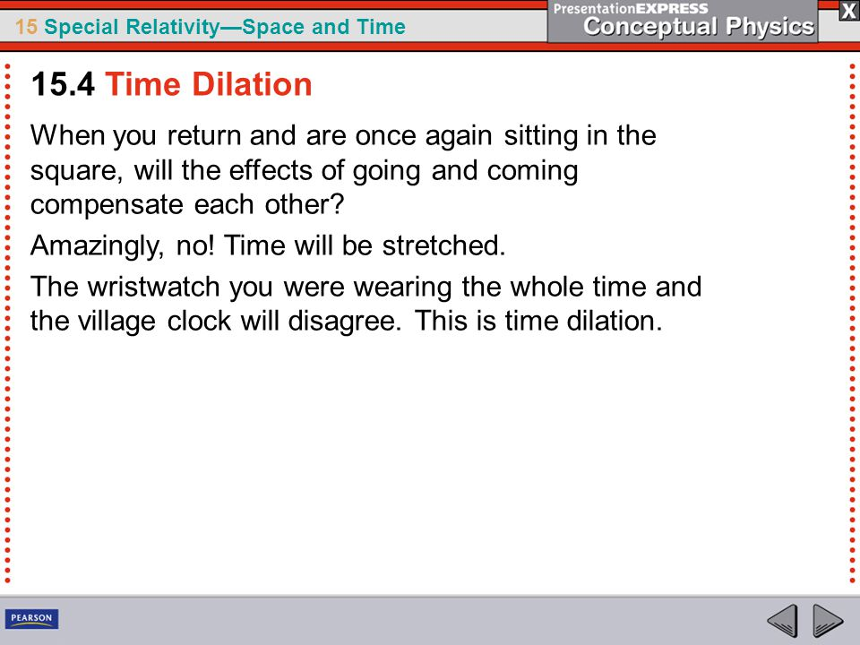 15 Special Relativity—Space and Time When you return and are once again sitting in the square, will the effects of going and coming compensate each other.