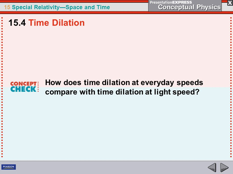 15 Special Relativity—Space and Time How does time dilation at everyday speeds compare with time dilation at light speed.