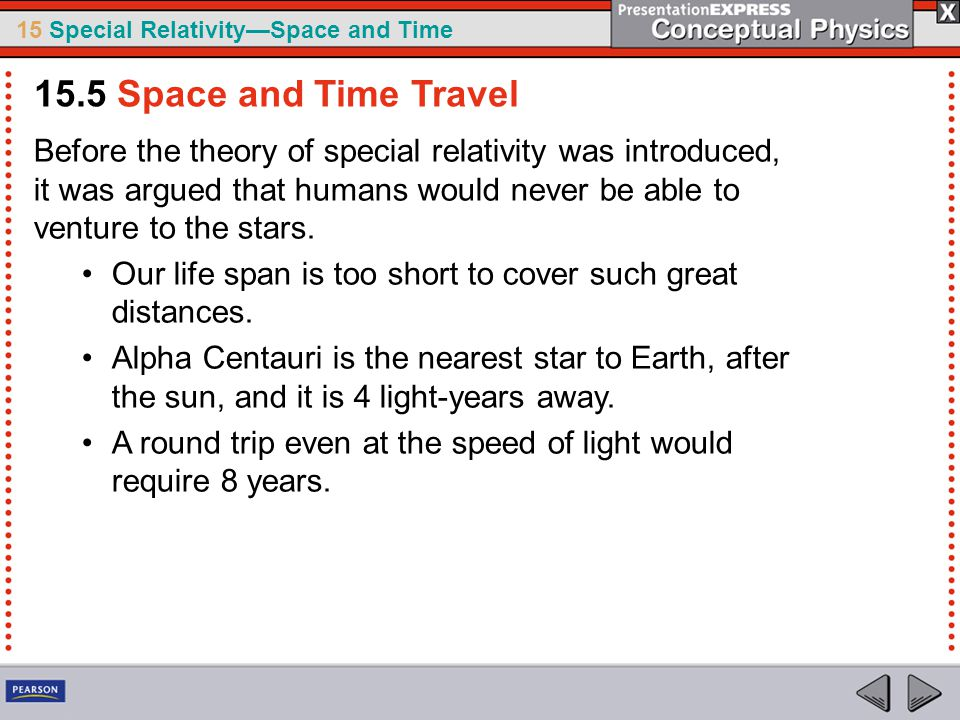 15 Special Relativity—Space and Time Before the theory of special relativity was introduced, it was argued that humans would never be able to venture to the stars.