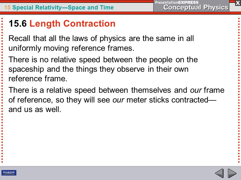 15 Special Relativity—Space and Time Recall that all the laws of physics are the same in all uniformly moving reference frames.