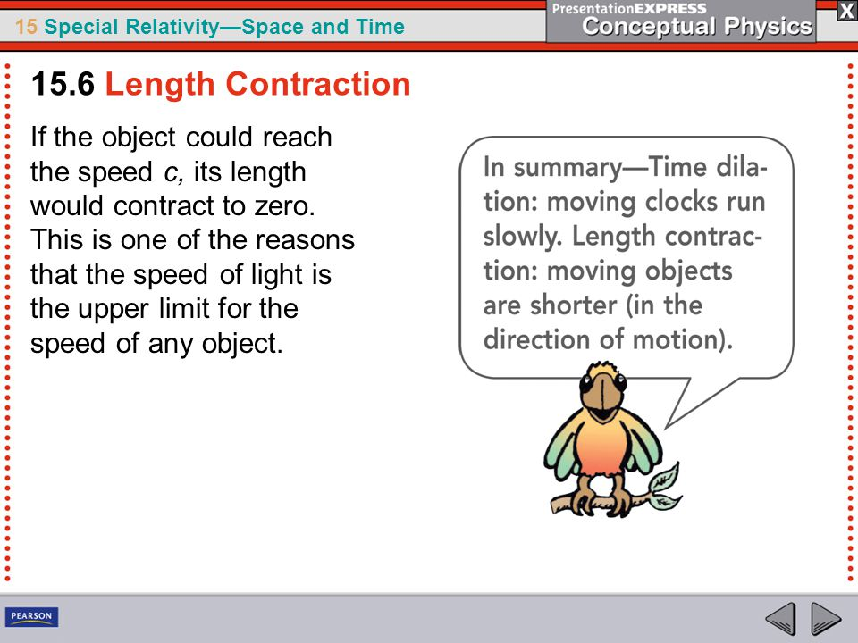 15 Special Relativity—Space and Time If the object could reach the speed c, its length would contract to zero.