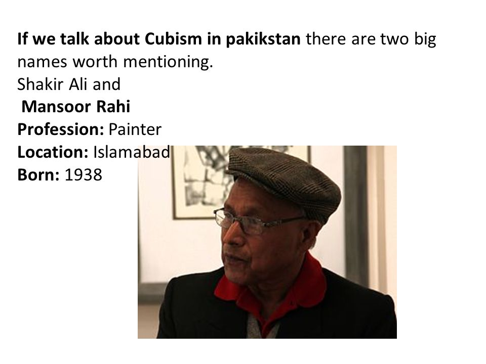 If we talk about Cubism in pakikstan there are two big names worth mentioning.
