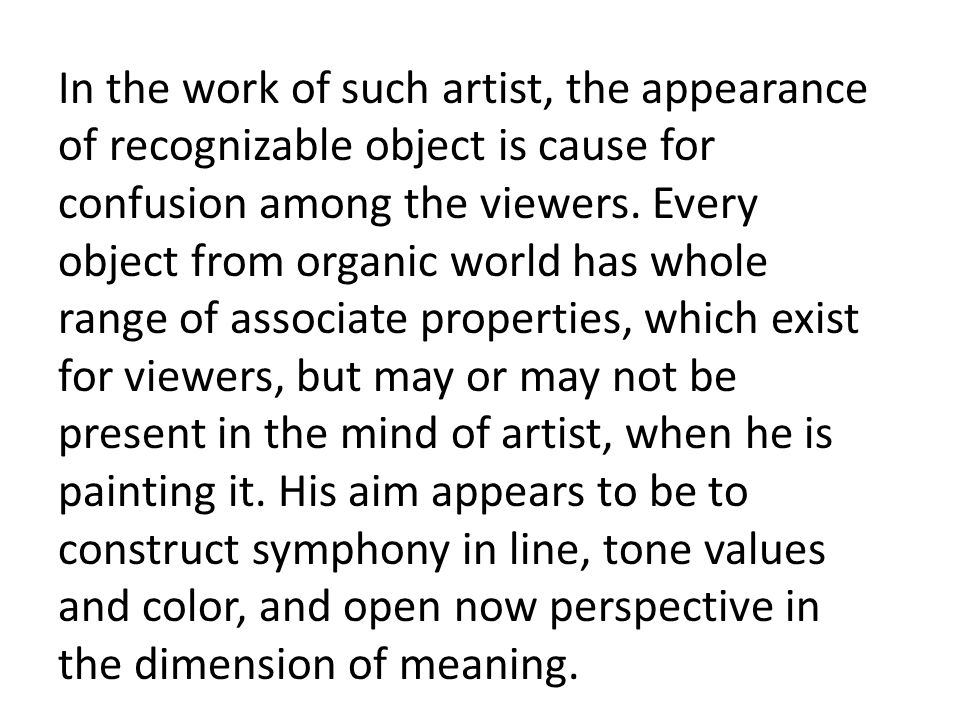 In the work of such artist, the appearance of recognizable object is cause for confusion among the viewers.
