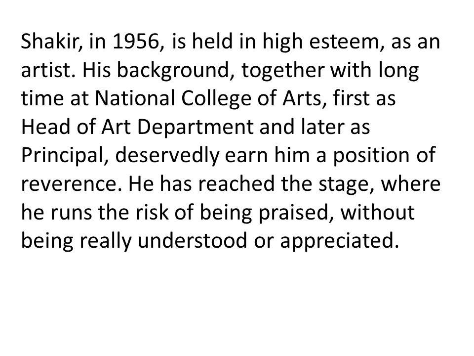 Shakir, in 1956, is held in high esteem, as an artist.