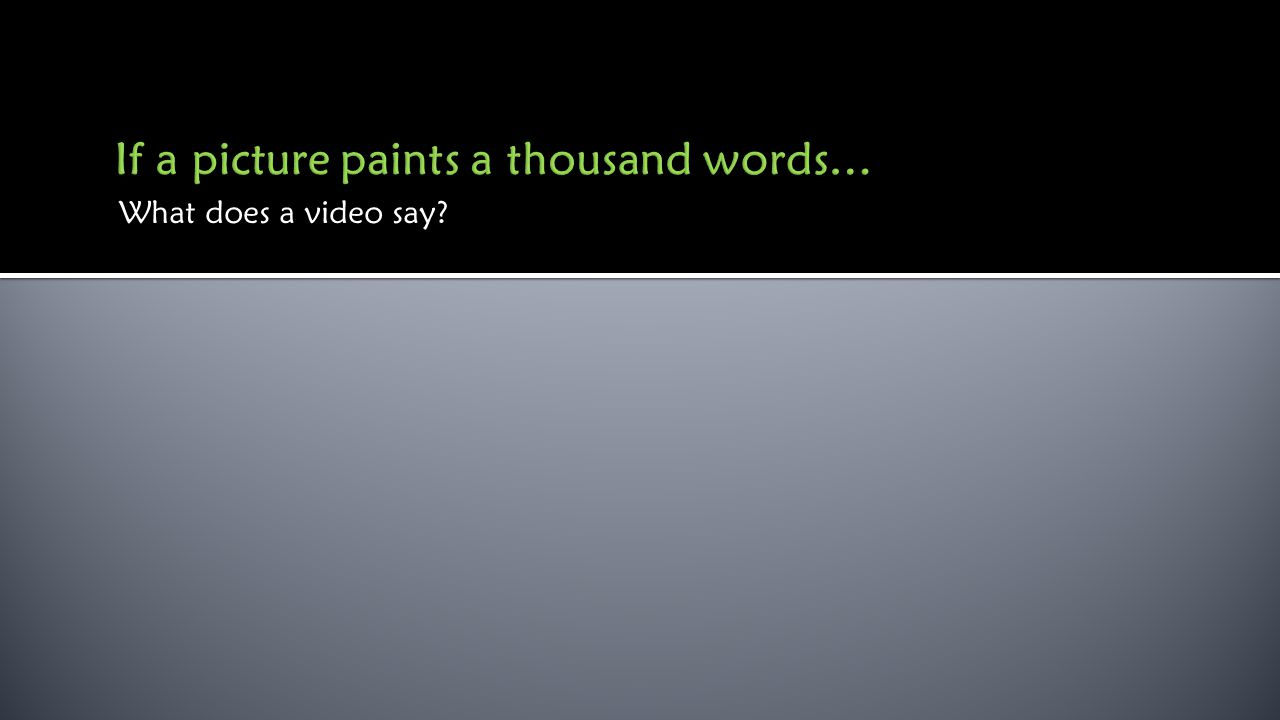 What does a video say?