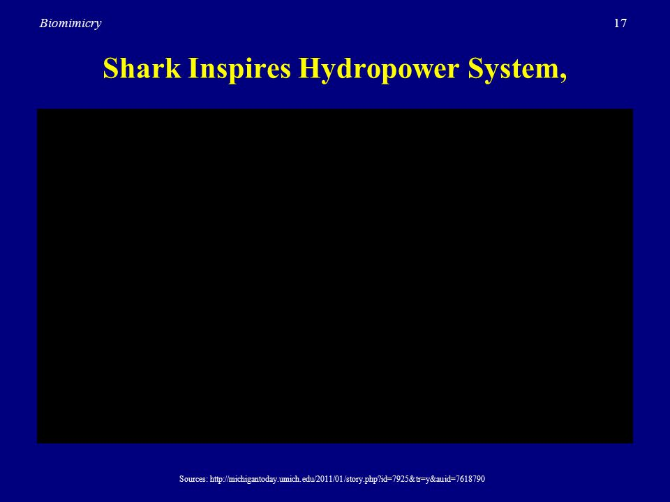 17Biomimicry Shark Inspires Hydropower System, Sources: http://michigantoday.umich.edu/2011/01/story.php id=7925&tr=y&auid=7618790