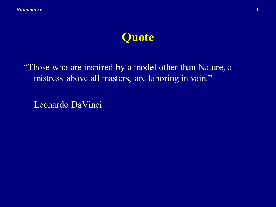4Biomimicry Quote Those who are inspired by a model other than Nature, a mistress above all masters, are laboring in vain. Leonardo DaVinci