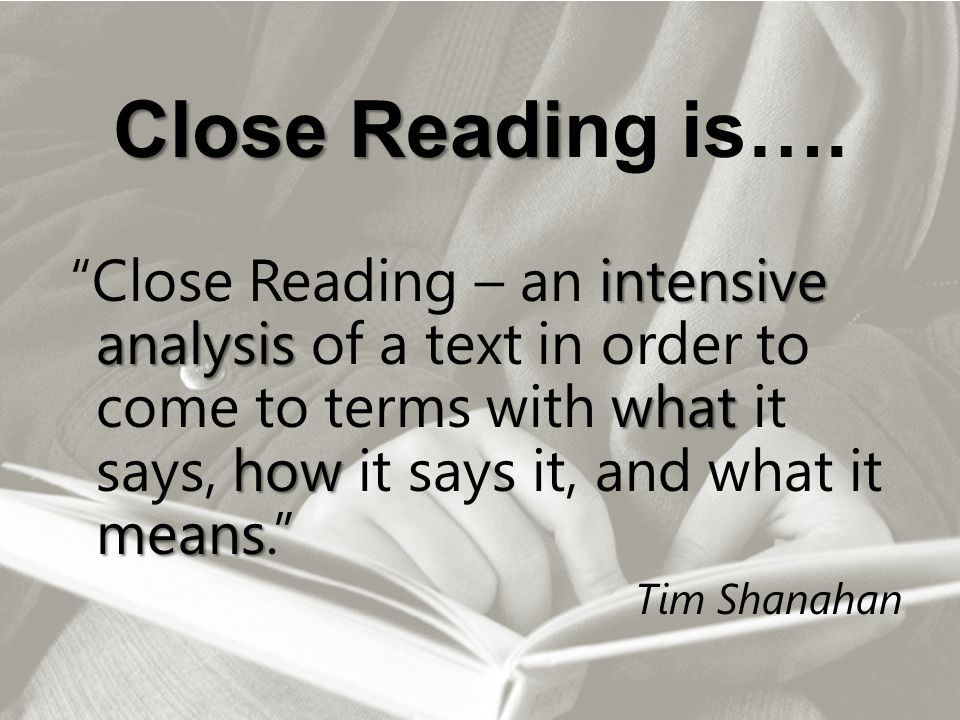 "Close Readi Close Reading is…. intensive analysis what how means ""Close Reading – an intensive analysis of a text in order to come to terms with what"