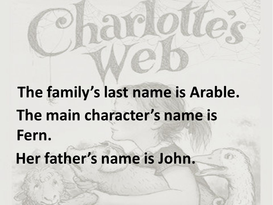 The family's last name is Arable. The main character's name is Fern. Her father's name is John.