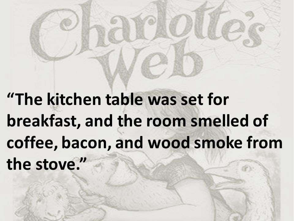 """The kitchen table was set for breakfast, and the room smelled of coffee, bacon, and wood smoke from the stove."""