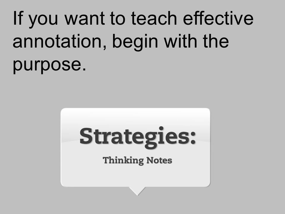If you want to teach effective annotation, begin with the purpose.