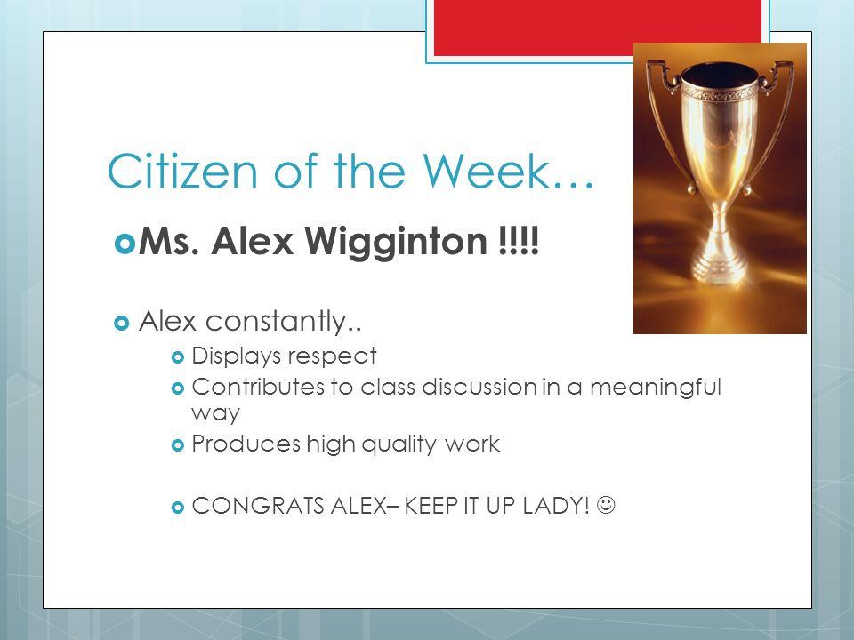 Citizen of the Week…  Ms. Alex Wigginton !!!.  Alex constantly..