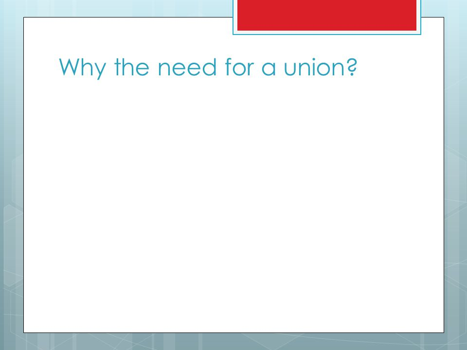 Why the need for a union
