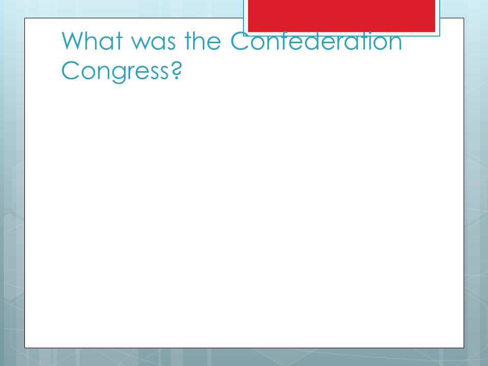 What was the Confederation Congress