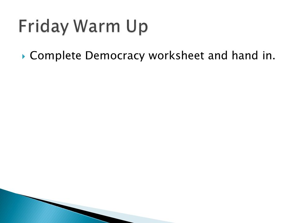  Complete Democracy worksheet and hand in.