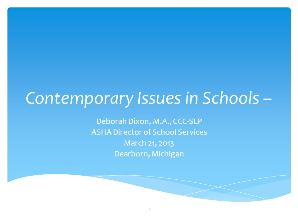 Contemporary Issues in Schools – Deborah Dixon, M.A., CCC-SLP ASHA Director of School Services March 21, 2013 Dearborn, Michigan 1
