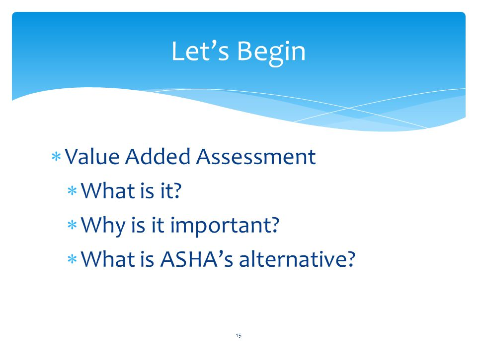  Value Added Assessment  What is it.  Why is it important.