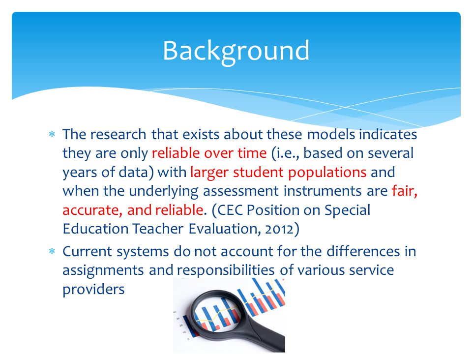  The research that exists about these models indicates they are only reliable over time (i.e., based on several years of data) with larger student populations and when the underlying assessment instruments are fair, accurate, and reliable.
