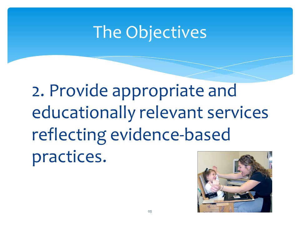 2. Provide appropriate and educationally relevant services reflecting evidence-based practices.